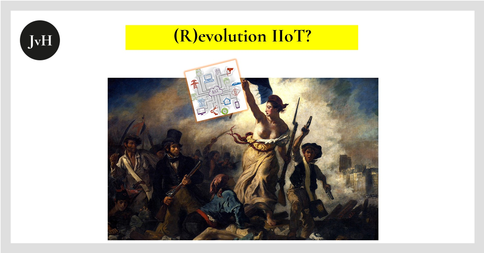 Pic of French Revolution with Pic symbolising IIoT instead of French flag